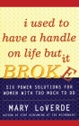 I Used to Have a Handle on Life But It Broke: Six Power Solutions for Women With Too Much To Do Cover Image