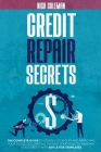 Credit Repair Secrets: The Complete Guide to Solving Your Debt and Improving Your Score. Discover All the Best Strategies to Maintain Good Cr Cover Image