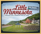 Little Minnesota: A Nostalgic Look at Minnesota's Smallest Towns (Tiny Towns) Cover Image