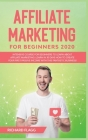 Affiliate Marketing for Beginners 2020: Intensive Course for Beginners to Learn About Affiliate Marketing. Learn In 30 Days How to Create Your First P Cover Image