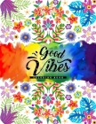 Good Vibes Coloring Book: A Fun Coloring Book Featuring Inspirational Quotes With Beautiful Designs For Stress Relief & Relaxation Cover Image