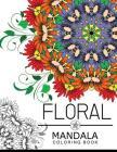 Floral Mandala Coloring Book: Flower Coloring books for teens, flower coloring books for adults Cover Image