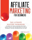 Affiliate Marketing for Beginners: The Ultimate Mastery Workbook to Grow any Digital Business and Make Money Online. Use Your Branding to Win on Faceb Cover Image