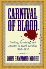 Carnival of Blood: Dueling, Lynching, and Murder in South Carolina, 1880-1920 Cover Image