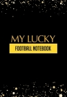 My Lucky Football Notebook: Thoughtful Gift For The Football Obsessed - 120 Lined Pages for Writing Notes, Journaling, Drawing Etc Cover Image