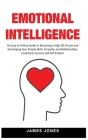 Emotional Intelligence: An Easy to Follow Guide to Becoming a High-EQ Person and Developing Your People Skills, Empathy and Relationships, Lea Cover Image