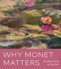 Why Monet Matters: Meanings Among the Lily Pads Cover Image