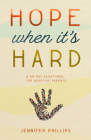 Hope When It's Hard: A 30-Day Devotional for Adoptive Parents Cover Image