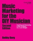Music Marketing for the DIY Musician: Creating and Executing a Plan of Attack on a Low Budget, 2nd Edition (Music Pro Guides) Cover Image