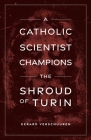 A Catholic Scientist Champions the Shroud of Turin Cover Image