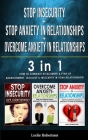 STOP INSECURITY + STOP ANXIETY IN RELATIONSHIP + OVERCOME ANXIETY in RELATIONSHIPS: 3 in 1 - How to Eliminate Attachment and Fear of Abandonment, Jeal Cover Image