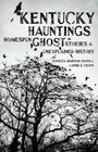 Kentucky Hauntings: Homespun Ghost Stories and Unexplained History Cover Image
