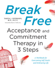 Break Free: Acceptance and Commitment Therapy in 3 Steps: A Workbook for Overcoming Self-Doubt and Embracing Life Cover Image