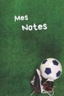 Mes Notes: Carnet de Notes Football - Format 15,24 x 22.86 cm, 100 Pages - Tendance et Original - Pratique pour noter des Idées Cover Image