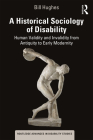 A Historical Sociology of Disability: Human Validity and Invalidity from Antiquity to Early Modernity (Routledge Advances in Disability Studies) Cover Image