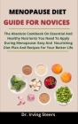 Menopause Diet Guide For Novices: The Absolute Cookbook On Essential And Healthy Nutrients You Need To Apply During Menopause: Easy And Nourishing Die Cover Image
