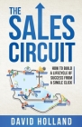 The Sales Circuit: How to Build a Lifecycle of Success from a Single Click Cover Image