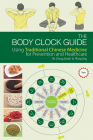 Body Clock Guide: Using Traditional Chinese Medicine for Prevention and Healthcare Cover Image