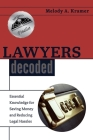 Lawyers Decoded: Essential Knowledge for Saving Money and Reducing Legal Hassles Cover Image
