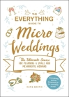 The Everything Guide to Micro Weddings: The Ultimate Source for Planning a Small and Meaningful Wedding (Everything®) Cover Image