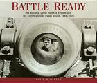 Battle Ready: The National Coast Defense System and the Fortification of Puget Sound, 1894-1925 Cover Image