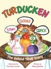 Turducken: The Untold TRUE Story Cover Image