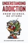 Understanding Addiction: Know Science, No Stigma Cover Image