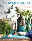 Flower Market: Botanical Style at Home Cover Image
