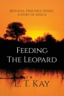 Feeding The Leopard: Betrayal. Prejudice. Desire. A Story of Africa Cover Image