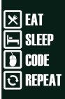 Eat Sleep Code Repeat Programmer's Notes: Blank Notebook Journal Planner For Computer Experts Programmer; Programming Notepad; Undated Memo Notepad; S Cover Image