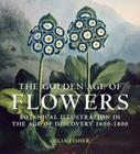 The Golden Age of Flowers: Botanical Illustration in the Age of Discovery 1600-1800 Cover Image