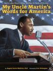 My Uncle Martin's Words for America: Martin Luther King Jr.'s Niece Tells How He Made a Difference Cover Image