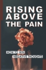 Rising From The Pain: How To Win The Negative Thoughts: The Truths Need To Come To Terms With Before Going Forward Cover Image