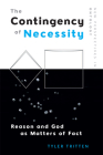 The Contingency of Necessity: Reason and God as Matters of Fact (New Perspectives in Ontology) Cover Image
