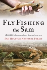Fly Fishing the Sam: A Guidebook to Exploring the Creeks, Rivers, and Bayous of the Sam Houston National Forest Cover Image