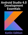Android Studio 4.0 Development Essentials - Kotlin Edition: Developing Android Apps Using Android Studio 4.0, Kotlin and Android Jetpack Cover Image
