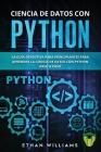 Ciencia de Datos Con Python: La Guía definitiva para principiantes para aprender la ciencia de datos con Python paso a paso Cover Image