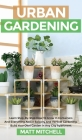 Urban Gardening: Learn Step-By-Step How To Grow In Container And Everything About Balcony And Vertical Gardening. Build Your Own Garden Cover Image