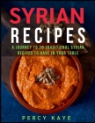 Syrian Recipes: A Journey to 30 Traditional Syrian Recipes to Have in Your Table Cover Image