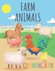 Farm Animals Colouring Book: Cute Colouring Pages For Kids Ages 3-8 - High Quality Illustrations Of Horses, Cows, Sheep, Chicken, Rooster and More Cover Image