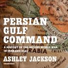 Persian Gulf Command Lib/E: A History of the Second World War in Iran and Iraq Cover Image
