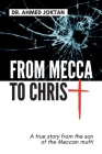 From Mecca to Christ: A true story from the son of the Meccan mufti Cover Image
