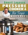 Emeril Lagasse Pressure Cooker & Air Fryer Cookbook: Discover Delicious Recipes for Emeril Lagasse Pressure Cooker & Air Fryer Cooking Cover Image