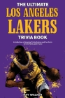 The Ultimate Los Angeles Lakers Trivia Book: A Collection of Amazing Trivia Quizzes and Fun Facts for Die-Hard L.A. Lakers Fans! Cover Image