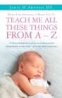 While I Am Growing, I Want You To Teach Me All These Things From A - Z: