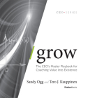 Grow: The Ceo's Master Playbook for Coaching Value Into Existence Cover Image
