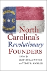North Carolina's Revolutionary Founders Cover Image