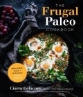 The Frugal Paleo Cookbook: Affordable, Easy & Delicious Paleo Cooking Cover Image