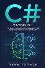 C#: 2 BOOKS IN 1 - The Ultimate Beginner's & Intermediate Guide to Learn C# Programming Step By Step Cover Image