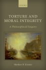 Torture and Moral Integrity: A Philosophical Enquiry Cover Image